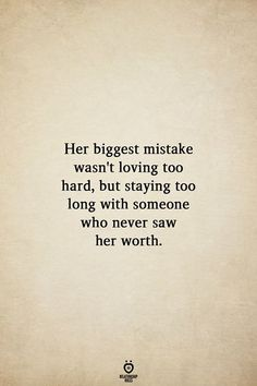 Her biggest mistake wasn't loving too hard, but staying too long with someone who never saw her worth. Her biggest mistake wasn't loving too hard, but staying too long with someone who never saw her worth. Now Quotes, Self Love Quotes, True Quotes, Great Quotes, Quotes To Live By, Inspirational Quotes, Stay Quotes, Letting Go Of Love Quotes, Love Is Hard Quotes