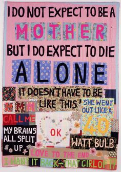 Tracey Emin, I do Not Expect To be a Mother, 2002 Textiles Tabula Rasa, Collage Kunst, Poesia Visual, Protest Art, Protest Posters, Gallery Of Modern Art, Art Gallery, Sir Anthony, Personal History