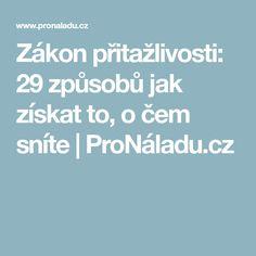 Zákon přitažlivosti: 29 způsobů jak získat to, o čem sníte   ProNáladu.cz