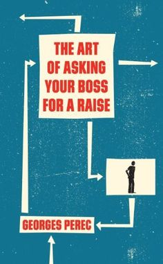The Art of Asking Your Boss for a Raise by Georges Perec, http://www.amazon.com/dp/1844674193/ref=cm_sw_r_pi_dp_EH3-pb14V3HKN