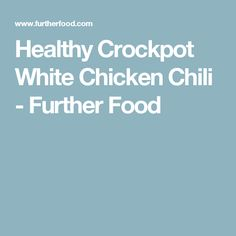 Healthy Crockpot White Chicken Chili - Further Food