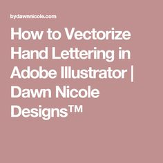 How to Vectorize Hand Lettering in Adobe Illustrator | Dawn Nicole Designs™
