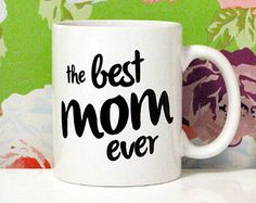 the best MOM ever - Birthday Gifts for Mom - Happy Mother's Day - 11oz Coffee Mug - Mugs for her