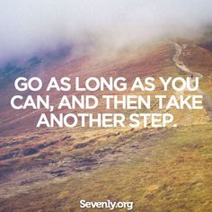Go as long as you can, and then take another step!