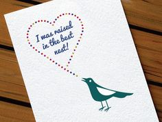 """""""I was raised in the best nest!"""" Mothers Day or Fathers Day card by HeartsGrowFonder, $2.75"""