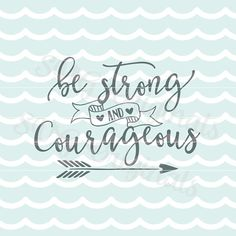 Inspirational SVG Be strong and courageous SVG Vector file. Beautiful for so many uses! Cricut Explore and more! Strength Courage