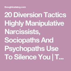 20 Diversion Tactics Highly Manipulative Narcissists, Sociopaths And Psychopaths Use To Silence You   Thought Catalog