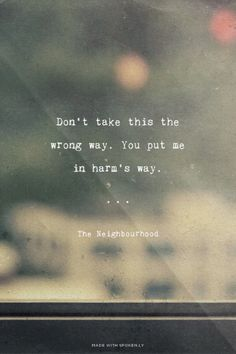 "Dianasaurus Rexx made this with Spoken.ly  ""Don't take this the wrong way, but you put me in harms way."" Sting-The Neighbourhood"
