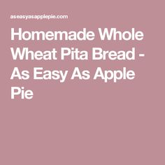 Homemade Whole Wheat Pita Bread - As Easy As Apple Pie