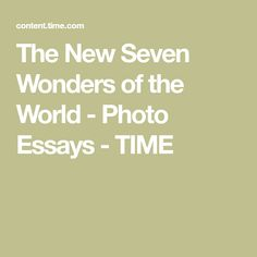 learn about the ancient and modern wonders of the world the new seven wonders of the world photo essays
