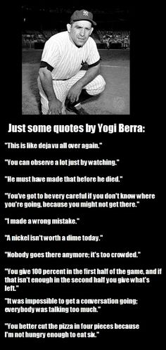 "Yogi Berra's Quotes.  Missing is ""It's Not Over 'Til It's Over""  #YogiBerra  #Yogisms"