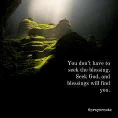 You dont have to seek the blessing. Seek God and blessings will find you. #prayernote #Prayer
