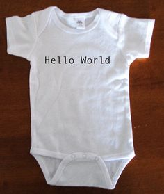 I love this!! Baby Onesie with Hello World Print / Made for by SmallHomeDesign, $17.00