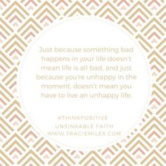 Just because something bad happens in your life doesn't mean life is all bad. #thinkpositive - Tracie Miles, Unsinkable Faith