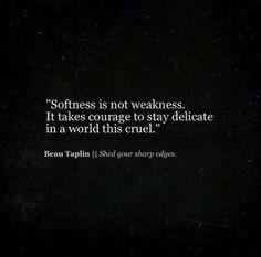 softness is not weakness.