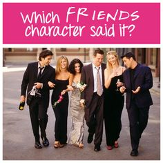 "Which ""Friends"" Character Said It?"