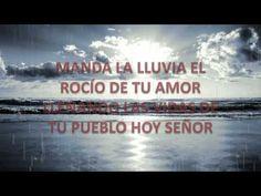 DIOS MANDA LLUVIA, DERRAMA DE TU ESPÍRITU - YouTube