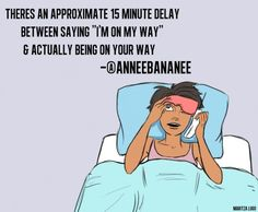"""""""There's an approximate 15 minute delay between saying """"I'm on my way"""" & actually being on your way."""" -@Anne / La Farme Bannister"""