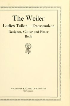 The Weiler ladies tailor--dressmaker, designer, cutter and fitter book (1915)