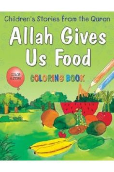 Allah Gives Us Food (Colouring Book) Food Coloring, Colouring, Coloring Books, Islamic Books For Kids, Us Foods, Quran, Allah, Education, Learning