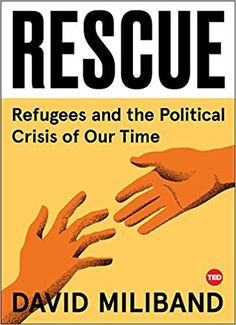 David Miliband, Rescue: Refugees and the Political Crisis of Our Time, TED Books, Nov. 2017