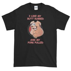 Some people may call you a pig, but can you really help it if you like your butt rubbed and your pork pulled? I think not… Schrodingers Cat, Custom Design, Pork, Unisex, Mens Tops, T Shirt, Kale Stir Fry, Supreme T Shirt, Tee Shirt
