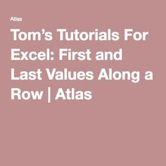 Tom's Tutorials For Excel: First and Last Values Along a Row | Atlas