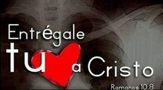 Entregale tu Corazon a Cristo!