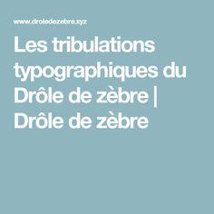 Les tribulations typographiques du Drôle de zèbre | Drôle de zèbre