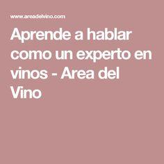 Aprende a hablar como un experto en vinos - Area del Vino