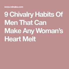 9 Chivalry Habits Of Men That Can Make Any Woman's Heart Melt