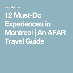 12 Must-Do Experiences in Montreal | An AFAR Travel Guide