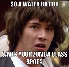 So True.. waterbottle space saver for Zumba Fitness class. cpinnell.zumba.com  www.fb.com/ZumbainLaCrosse