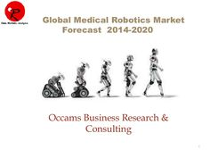 Global Medical Robotics Market | Forecast 2014-2020  by Occams Business Research & Consulting via slideshare