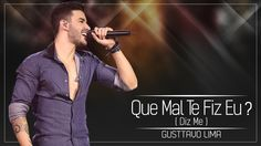 Gusttavo Lima - Que Mal Te Fiz Eu (Diz-me) - (Lyric Vídeo)..... this song is so beautiful! I was in tears when I first heard it... Gusttavo has such a lovely and powerful voice