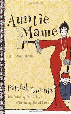 """""""Auntie Mame"""", Patrick Dennis ~ The classic novel that introduced the world to America's most madcap, fun-loving, and irresistible aunt."""
