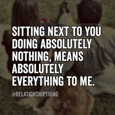 Sitting next to you doing absolutely nothing, means absolutely everything to me. #relationshipgoals #relationshipquotes #countrycouple #countrythang #countrythangquotes #countryquotes #countrysayings