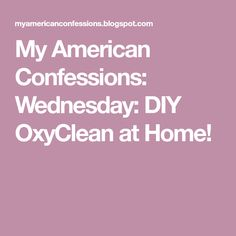 My American Confessions: Wednesday: DIY OxyClean at Home!