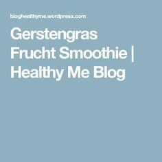 Gerstengras FruchtSmoothie | Healthy Me Blog