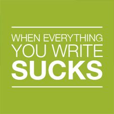 There comes a point in every writer's journey where every idea, every sentence, every word seems to suck. When writing is no longer sunny meadow frolicking, but the Cliffs of Insanity. The first th...