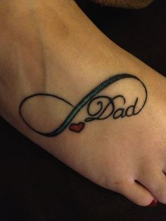 Small Remembrance Tattoos | Memorial tattoos design on foot of beautiful infinity symbol and dad.