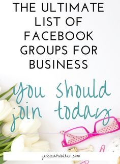 Facebook Groups for Business click through to read the list! Or Pin for later!