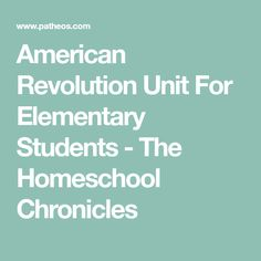 American Revolution Unit For Elementary Students - The Homeschool Chronicles