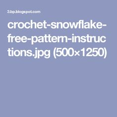 crochet-snowflake-free-pattern-instructions.jpg (500×1250)