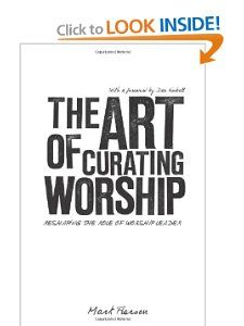 The Art of Curating Worship: One of the best books I've read on reforming worship ministry.