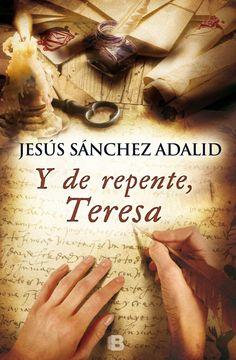 Y de repente, Teresa, de Jesús Sánchez Adalid - Editorial: Ediciones B - Signatura: N SAN rep, Código de barras: 3330430