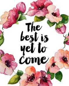 The best is yet to come.:
