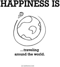 """Happiness is...travelling the world"" via www.LastLemon.com"