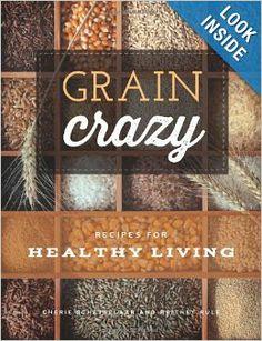 Grain Crazy: Recipes for Healthy Living: Britney Rule, Cherie Schetselaar: 9781938301803: Amazon.com: Books