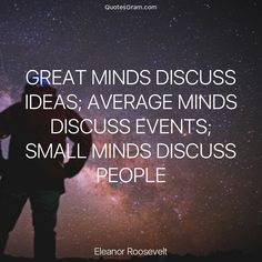 """Quote of The Day """"Great minds discuss ideas; average minds discuss events; small minds discuss people."""" - Eleanor Roosevelt http://lnk.al/30az"""
